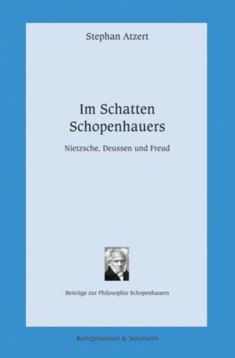 Im Shatten Schopenhauers. Nietzsche, Deussen und Freud